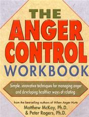 Anger Control Workbook: Simple, Innovative Techniques for Managing Anger and Developing Healthier Ways of Relating