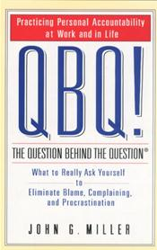 QBQ: The Question Behind the Question: What to Really Ask Yourself to Eliminate Blame, Complaining, and Procrastination
