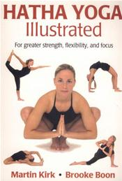 Hatha Yoga Illustrated: For Greater Strength, Flexibility, and Focus