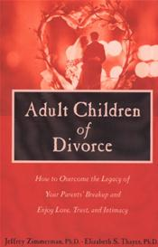 Adult Children of Divorce: How to Overcome the Legacy of Your Parents Break-Up and Enjoy Love, Trust and Intimacy Cover Image