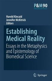 Establishing Medical Reality: Essays in the Metaphysics and Epistemology of Biomedical Science
