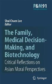 Family, Medical Decision-Making, and Biotechnology: Critical Reflections on Asian Moral Perspectives