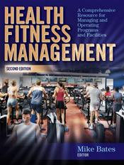 Health Fitness Management: A Comprehensive Resource for Managing and Operaing Programs and Facilities