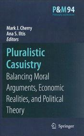 Pluralistic Casuistry: Balancing Moral Arguments, Economic Realities, and Political Theory