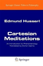 Cartesian Meditations: An Introduction to Phenomenology, Translated by Dorian Cairns