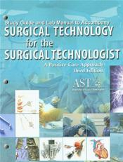 Study Guide and Lab Manual to Accompany Surgical Technology for the Surgical Technologist: A Positive Care Approach Cover Image