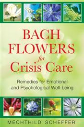 Bach Flowers for Crisis Care: Remedies for Emotional and Psychological Well-being