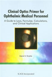 Clinical Optics Primer for Ophthalmic Medical Personnel: A Guide to Laws, Formulae, Calculations, and Clinical Applications