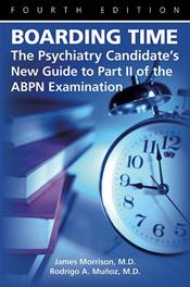 Boarding Time: The Psychiatry Candidate's New Guide to Part II of the ABPN Examination. Text with DVD