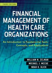 Financial Management of Health Care Organizations: An Introduction to Fundamental Tools, Concepts and Applications Cover Image