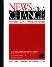 News for a Change: An Advocate's Guide to Working with the Media