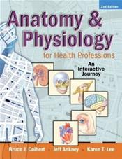 Anatomy and Physiology for Health Professionals: An Interactive Journey. Text with Internet Access Code for myhealthprofessionskit and DVD Cover Image