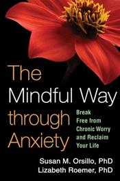 Mindful Way through Anxiety: Break Free from Chronic Worry and Reclaim Your Life