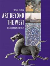 Art Beyond the West: The Arts of Western and Central Asia, India and Southeast Asia, China, Japan and Korea, The Pacific, Africa, and the Americas Cover Image