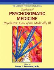 American Psychiatric Publishing Textbook of Psychosomatic Medicine: Psychiatric Care of the Medically Ill Cover Image
