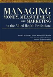 Managing Money, Measurement and Marketing in the Allied Health Professions Image