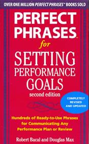Perfect Phrases for Setting Performance Goals: Hundreds of Ready-to-Use Goals for Communicating any Performance Plan or Review