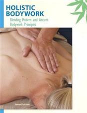 Holistic Bodywork: Blending Modern and Ancient Bodywork Principles