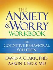Anxiety and Worry Workbook: The Cognitive Behavioral Solution