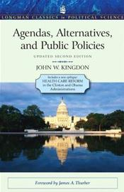 Agendas, Alternatives, and Public Policies: Longman Classics in Political Science