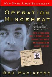 Operation Mincemeat: How a Dead Man and a Bizarre Plan Fooled the Nazis and Assured and Allied Victory Image