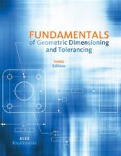 Fundamentals of Geometric Dimensioning and Tolerancing. Based on ASMEYI 4.5-2009