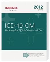 ICD-10-CM 2012 Draft: The Complete Official Draft Code Set