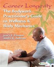 Career Longevity: The Bodywork Practitioner's Guide to Wellness and Body Mechanics. Text with DVD