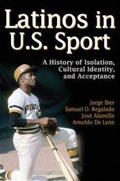 Latinos in U.S. Sport: A History of Isolation, Cultural Identity, and Acceptance