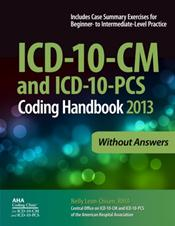 ICD-10-CM and ICD-10-PCS 2013 Coding Handbook: Without Answers. Revised Edition