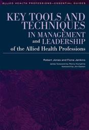 Key Tools and Techniques in Management and Leadership of the Allied Health Professions. Text with CD-ROM for Macintosh and Windows Image