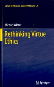 Rethinking Virtue Ethics. Library of Ethics and Applied Philosophy Series