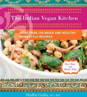 Indian Vegan Kitchen: More Than 150 Quick and Healthy Homestyle Recipes: Egg-Free and Dairy Free