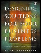 Designing Solutions for Your Business Problems: A Structured Process for Managers and Consultants with CD-ROM
