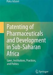 Patenting of Pharmaceuticals and Development in Sub-Saharan Africa: Laws, Institutions, Practices, and Politics