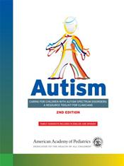 Autism: Caring for Children With Autism Spectrum Disorders: A Resource Toolkit for Clinicians on CD-ROM for Windows and Macintosh. Family Handouts included in English and Spanish
