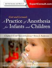 Cote and Lermans A Practice of Anesthesia for Infants and Children. Text with Access Code for Expert Consult Edition Cover Image