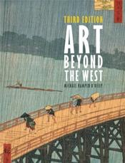 Art Beyond the West: The Arts of the Islamic World, India and Southeast Asia, China, Japan and Korea, the Pacific, Africa, and the Americas Cover Image