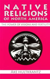 Native Religions Of North America: The Power Of Visions And Fertility