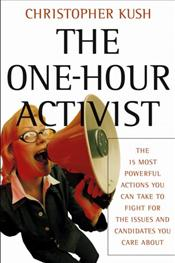 One-Hour Activist: The 15 Most Powerful Actions You Can Take to Fight for the Issues and the Candidates You Car About