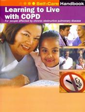 Learning to Live with COPD: For People Affected by Chronic Obstructive Pulmonary Disease: A Self-Care Handbook (Booklet)