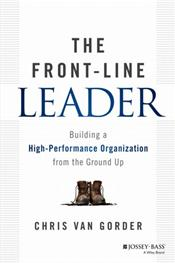 Front-Line Leader: Building a High-Performance Organization from the Ground Up