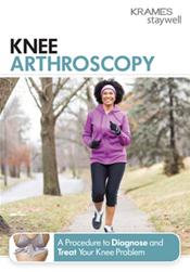 Knee Arthroscopy: A Procedure to Diagnose and Treat Your Knee Problem Booklet
