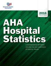 AHA Hospital Statistics 2016: The Comprehensive Reference Source for Analysis and Comparison of Hospital Trends Cover Image