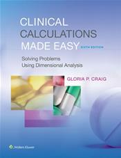 Clinical Calculations Made Easy: Solving Problems Using Dimensional Analysis. Text with Access Code