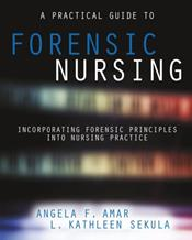 Practical Guide to Forensic Nursing: Incorporating Forensic Principles Into Nursing Practice Cover Image