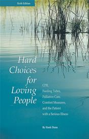 Hard Choices for Loving People: CPR, Feeding Tubes, Palliative Care, Comfort Measures, and the Patient with a Serious Illness