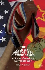 Cold War and 1984 Olympic Games: A Soviet-American Surrogate War