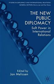 New Public Diplomacy: Soft Power in International Relations