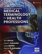 Workbook to Accompany Medical Terminology for Health Professions.